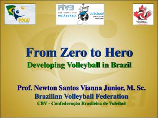 Prof. Newton Santos Vianna Junior, M. Sc. Brazilian Volleyball Federation CBV - Confedera  o Brasileira de Voleibol