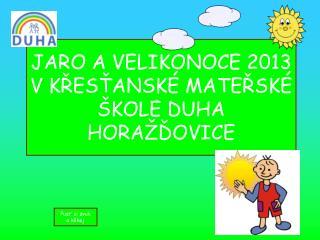 JARO A VELIKONOCE 2013 V KŘESŤANSKÉ MATEŘSKÉ ŠKOLE DUHA HORAŽĎOVICE