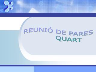REUNIÓ DE PARES         QUART