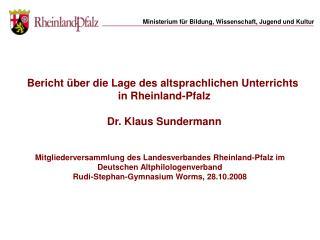 Bericht �ber die Lage des altsprachlichen Unterrichts  in Rheinland-Pfalz Dr. Klaus Sundermann