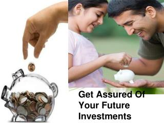 Get assured of your future investments