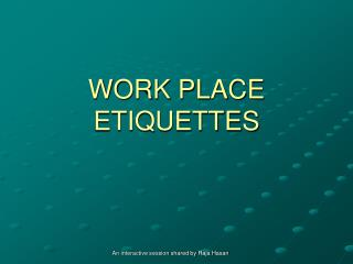 WORK PLACE ETIQUETTES
