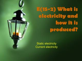 E(15-2) What is electricity and how it is produced?