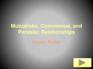 Mutualistic, Commensal, and Parasitic Relationships