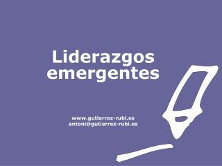 Liderazgos emergentes gutierrez-rubi.es antoni@gutierrez-rubi.es