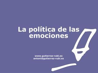 La política de las emociones gutierrez-rubi.es antoni@gutierrez-rubi.es