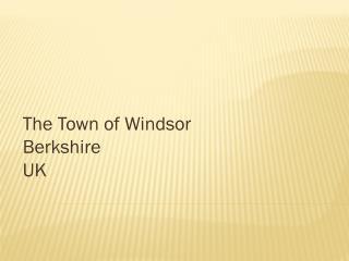 The  Town of Windsor  Berkshire UK
