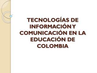 TECNOLOGÍAS DE INFORMACIÓN Y COMUNICACIÓN EN LA EDUCACIÓN DE COLOMBIA