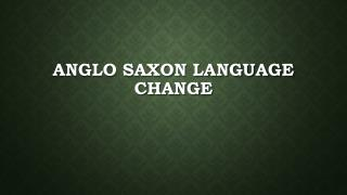Anglo Saxon Language  Change