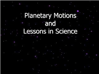 Planetary Motions  and Lessons in Science