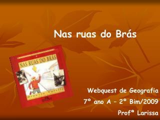 Nas ruas do Brás Webquest de Geografia 7º ano A – 2º Bim/2009 Profª Larissa