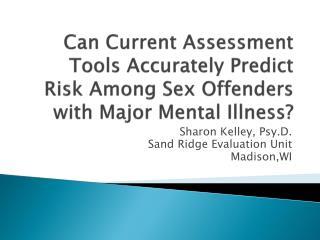 Sharon Kelley,  Psy.D . Sand Ridge  Evaluation Unit Madison,WI