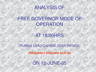 FREE GOVERNOR MODE OF OPERATION ON 12-JUNE-05
