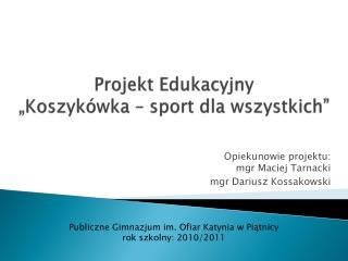 """Projekt Edukacyjny """"Koszykówka – sport dla wszystkich"""""""