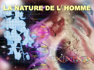 LA NATURE DE L � HOMME