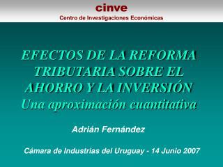 EFECTOS DE LA REFORMA TRIBUTARIA SOBRE EL AHORRO Y LA INVERSIÓN  Una aproximación cuantitativa