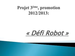 Projet 3 ème ,  promotion 2012/2013: