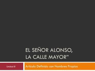 """el señor Alonso,  la calle mayor"""""""
