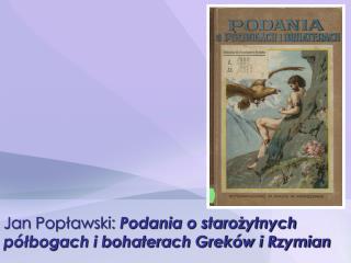 Jan Popławski:  Podania o starożytnych półbogach i bohaterach Greków i Rzymian