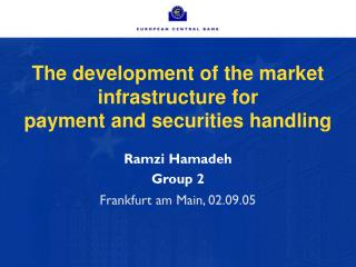 The development of the market infrastructure for  payment and securities handling