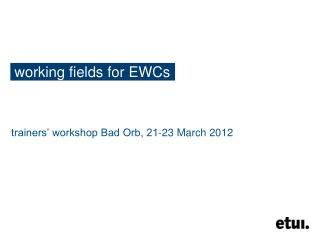 working fields for EWCs