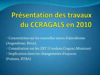 Présentation des travaux du CCRAGALS en 2010