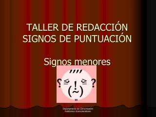 TALLER DE REDACCIÓN SIGNOS DE PUNTUACIÓN Signos menores i