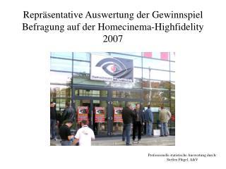 Repräsentative Auswertung der Gewinnspiel Befragung auf der Homecinema-Highfidelity 2007