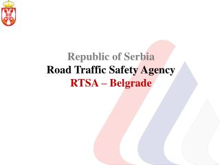 Republic of Serbia Road Traffic Safety Agency RTSA –  Belgrade