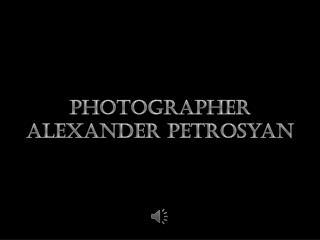 Photographer Alexander  Petrosyan