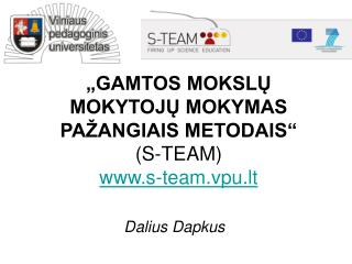 """""""GAMTOS MOKSLŲ MOKYTOJŲ MOKYMAS PAŽANGIAIS METODAIS"""" (S-TEAM) s-team.vpu.lt"""