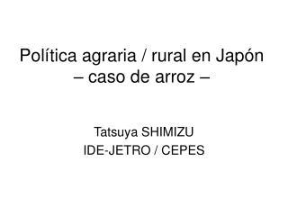 Política agraria  /  rural en Japón – caso de arroz –