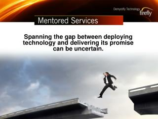Spanning the gap between deploying technology and delivering its promise can be uncertain.