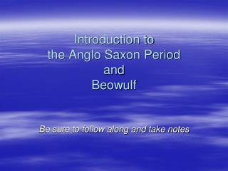 Introduction to  the Anglo Saxon Period and  Beowulf