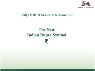 Tally.ERP 9 Series A Release 3.0  The New  Indian Rupee Symbol  ₹