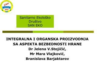 INTEGRALNA I ORGANSKA PROIZVODNJA  SA ASPEKTA BEZBEDNOSTI HRANE Dr Jelena V.Stojičić,