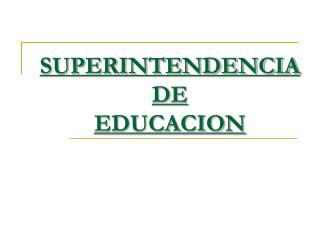 SUPERINTENDENCIA  DE EDUCACION