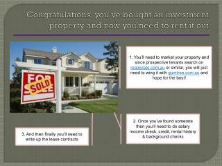 Congratulations, you�ve  bought  an investment property  and now you need to rent it out