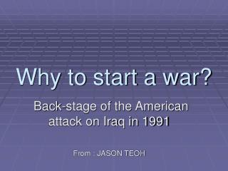 Why to start a war?