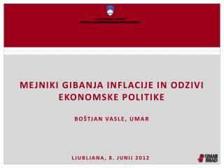 Mejniki gibanja inflacije in odzivi ekonomske politike Boštjan vasle, umar