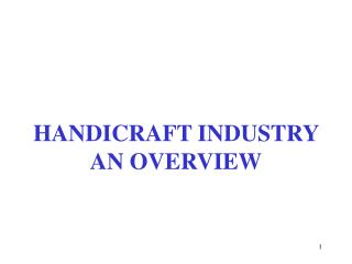 HANDICRAFT INDUSTRY AN OVERVIEW