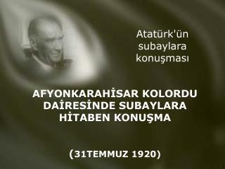 AFYONKARAH İ SAR KOLORDU DA İ RES İ NDE SUBAYLARA H İ TABEN KONU Ş MA ( 31TEMMUZ 1920)