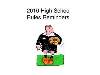 2010 High School      Rules Reminders