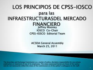 Jeffrey Mooney IOSCO  Co-Chair CPSS-IOSCO  Editorial Team  ACSDA General Assembly March 25, 2011