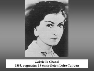 Gabrielle Chanel 1883. augusztus 19-én született Loire-Tal-ban