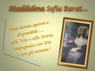 Una donna aperta e disponibile ….  alla Vita e alla Storia, impegnata con Dio