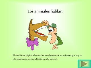 Los animales hablan.