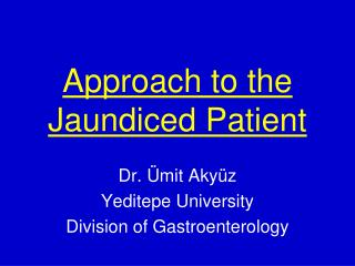 Approach to the Jaundiced Patient
