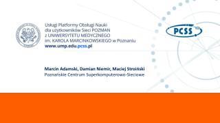 Marcin Adamski, Damian Niemir, Maciej Stroi?ski Pozna?skie Centrum Superkomputerowo-Sieciowe