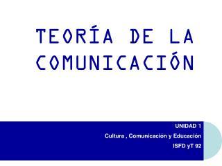 UNIDAD 1 Cultura , Comunicación y  Educación ISFD  yT  92